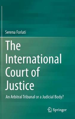 The International Court of Justice: An Arbitral Tribunal or a Judicial Body?