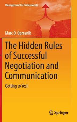 The Hidden Rules of Successful Negotiation and Communication: Getting to Yes!