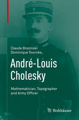 Andre-Louis Cholesky: Mathematician, Topographer and Army Officer