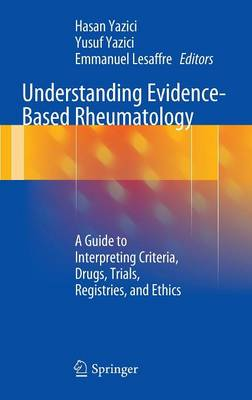 Understanding Evidence-Based Rheumatology: A Guide to Interpreting Criteria, Drugs, Trials, Registries, and Ethics
