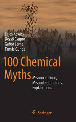 100 Chemical Myths: Misconceptions, Misunderstandings, Explanations