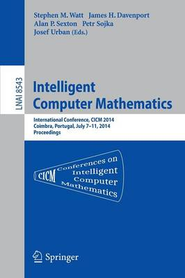 Intelligent Computer Mathematics: Cicm 2014 Joint Events: Calculemus, Dml, Mkm, and Systems and Projects 2014, Coimbra, Portugal, July 7-11, 2014. Proceedings