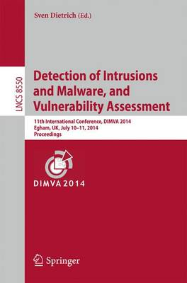 Detection of Intrusions and Malware, and Vulnerability Assessment: 11th International Conference, DIMVA 2014, Egham, UK, July 10-11, 2014, Proceedings