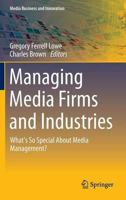 Managing Media Firms and Industries: What's So Special About Media Management?: 2016