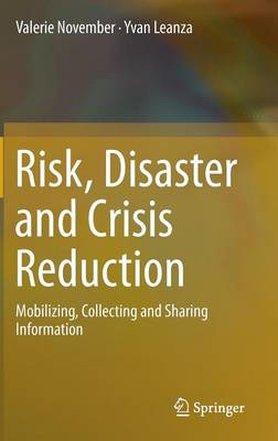 Risk, Disaster and Crisis Reduction: Mobilizing, Collecting and Sharing Information