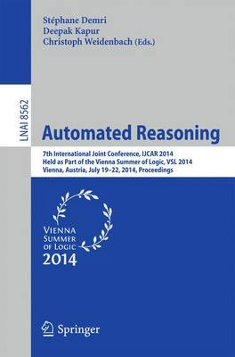 Automated Reasoning: 7th International Joint Conference, IJCAR 2014, Held as Part of the Vienna Summer of Logic, Vienna, Austria, July 19-22, 2014, Proceedings