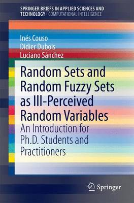 Random Sets and Random Fuzzy Sets as Ill-Perceived Random Variables: An Introduction for Ph.D. Students and Practitioners