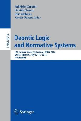 Deontic Logic and Normative Systems: 12th International Conference, DEON 2014, Ghent, Belgium, July 12-15, 2014. Proceedings