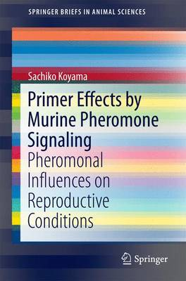 Primer Effects by Murine Pheromone Signaling: Pheromonal Influences on Reproductive Conditions: 2016