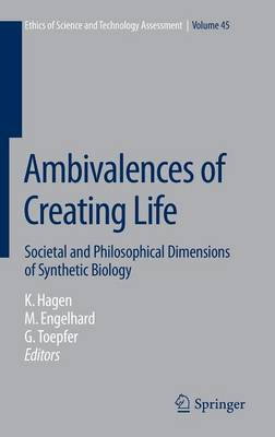 Ambivalences of Creating Life: Societal and Philosophical Dimensions of Synthetic Biology