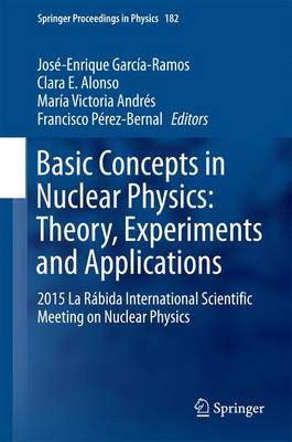 Basic Concepts in Nuclear Physics: Theory, Experiments and Applications: 2015 La Rabida International Scientific Meeting on Nuclear Physics