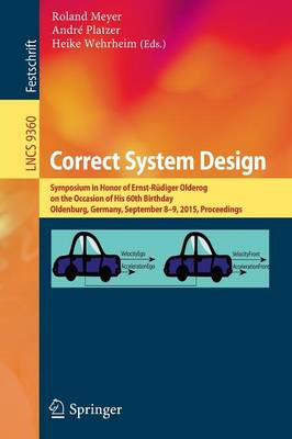 Correct System Design: Symposium in Honor of Ernst-Rudiger Olderog on the Occasion  of His 60th Birthday, Oldenburg, Germany, September 8-9, 2015, Proceedings