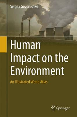 Human Impact on the Environment: An Illustrated World Atlas