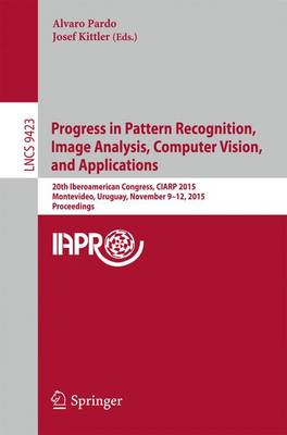 Progress in Pattern Recognition, Image Analysis, Computer Vision, and Applications: 20th Iberoamerican Congress, CIARP 2015, Montevideo, Uruguay, November 9-12, 2015, Proceedings