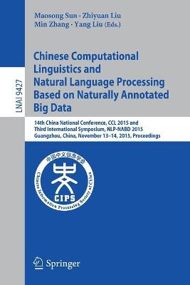 Chinese Computational Linguistics and Natural Language Processing Based on Naturally Annotated Big Data: 14th China National Conference, CCL 2015 and Third International Symposium, NLP-NABD 2015, Guangzhou, China, November 13-14, 2015, Proceedings: 2015