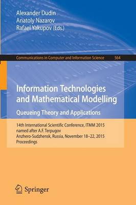 Information Technologies and Mathematical Modelling - Queueing Theory and Applications: 14th International Scientific Conference, ITMM 2015, named after A. F. Terpugov, Anzhero-Sudzhensk, Russia, November 18-22, 2015, Proceedings