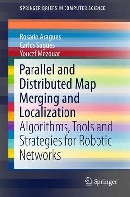 Parallel and Distributed Map Merging and Localization: Algorithms, Tools and Strategies for Robotic Networks