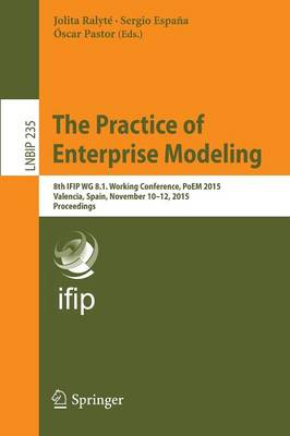 The Practice of Enterprise Modeling: 8th IFIP WG 8.1. Working Conference, PoEM 2015,  Valencia, Spain, November 10-12, 2015,  Proceedings