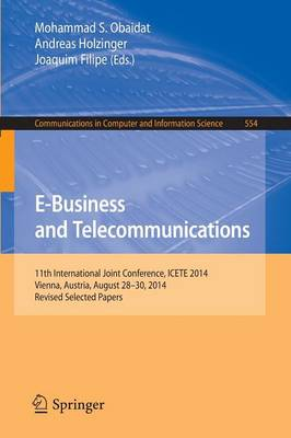 E-Business and Telecommunications: 11th International Joint Conference, ICETE 2014, Vienna, Austria, August 28-30, 2014, Revised Selected Papers
