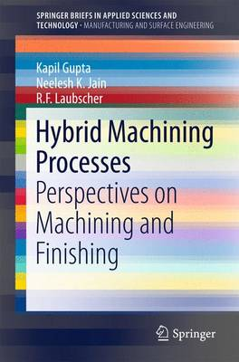 Hybrid Machining Processes: Perspectives on Machining and Finishing: 2016