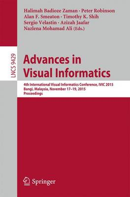 Advances in Visual Informatics: 4th International Visual Informatics Conference, IVIC 2015, Bangi, Malaysia, November 17-19, 2015, Proceedings