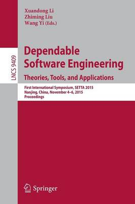 Dependable Software Engineering: Theories, Tools, and Applications: First International Symposium, SETTA 2015, Nanjing, China, November 4-6, 2015, Proceedings