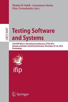 Testing Software and Systems: 27th IFIP WG 6.1 International Conference, ICTSS 2015, Sharjah and Dubai, United Arab Emirates, November 23-25, 2015, Proceedings