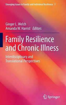 Family Resilience and Chronic Illness: Interdisciplinary and Translational Perspectives: 2016
