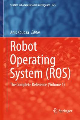 Robot Operating System (ROS): The Complete Reference (Volume 1)