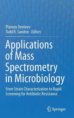 Applications of Mass Spectrometry in Microbiology: From Strain Characterization to Rapid Screening for Antibiotic Resistance