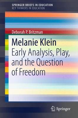 Melanie Klein: Early Analysis, Play, and the Question of Freedom