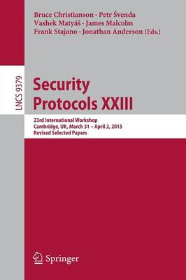 Security Protocols XXIII: 23rd International Workshop, Cambridge, UK, March 31 - April 2, 2015, Revised Selected Papers
