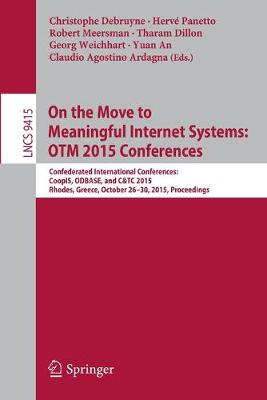 On the Move to Meaningful Internet Systems: OTM 2015 Conferences: Confederated International Conferences: CoopIS, ODBASE, and C&TC 2015, Rhodes, Greece, October 26-30, 2015. Proceedings