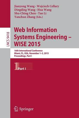 Web Information Systems Engineering - WISE 2015: 16th International Conference, Miami, FL, USA, November 1-3, 2015, Proceedings, Part I