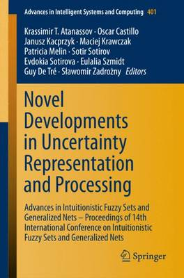 Novel Developments in Uncertainty Representation and Processing: Advances in Intuitionistic Fuzzy Sets and Generalized Nets - Proceedings of 14th International Conference on Intuitionistic Fuzzy Sets and Generalized Nets