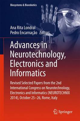 Advances in Neurotechnology, Electronics and Informatics: Revised Selected Papers from the 2nd International Congress on Neurotechnology, Electronics and Informatics (NEUROTECHNIX 2014), October 25-26, Rome, Italy