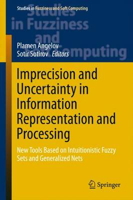 Imprecision and Uncertainty in Information Representation and Processing: New Tools Based on Intuitionistic Fuzzy Sets and Generalized Nets