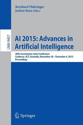 AI 2015: Advances in Artificial Intelligence: 28th Australasian Joint Conference, Canberra, ACT, Australia, November 30 -- December 4, 2015, Proceedings