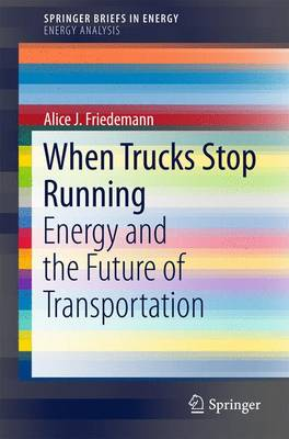 When Trucks Stop Running: Energy and the Future of Transportation