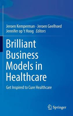 Brilliant Business Models in Healthcare: Get Inspired to Cure Healthcare: 2017