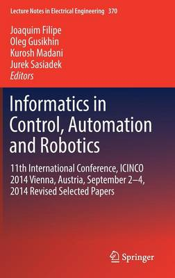 Informatics in Control, Automation and Robotics: 11th International Conference, ICINCO 2014 Vienna, Austria, September 2-4, 2014 Revised Selected Papers