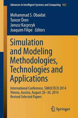 Simulation and Modeling Methodologies, Technologies and Applications: International Conference, SIMULTECH 2014 Vienna, Austria, August 28-30, 2014 Revised Selected Papers
