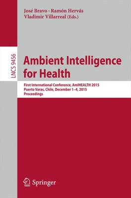 Ambient Intelligence for Health: First International Conference,  AmIHEALTH 2015, Puerto Varas, Chile, December 1-4, 2015, Proceedings