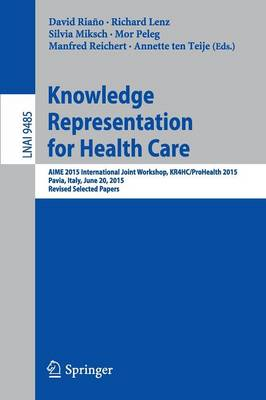 Knowledge Representation for Health Care: AIME 2015 International Joint Workshop, KR4HC/ProHealth 2015, Pavia, Italy, June 20, 2015, Revised Selected Papers