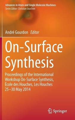 On-Surface Synthesis: Proceedings of the International Workshop on-Surface Synthesis, Ecole des Houches, les Houches 25-30 May 2014: 2016