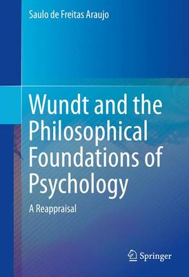 Wundt and the Philosophical Foundations of Psychology: A Reappraisal: 2016