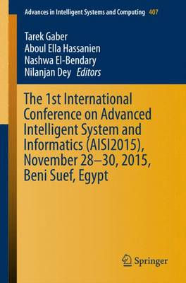 The 1st International Conference on Advanced Intelligent System and Informatics (AISI2015), November 28-30, 2015, Beni Suef, Egypt: 2016