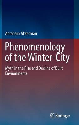 Phenomenology of the Winter-City: Myth in the Rise and Decline of Built Environments