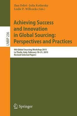 Achieving Success and Innovation in Global Sourcing: Perspectives and Practices: 9th Global Sourcing Workshop 2015, La Thuile, Italy, February 18-21, 2015, Revised Selected Papers