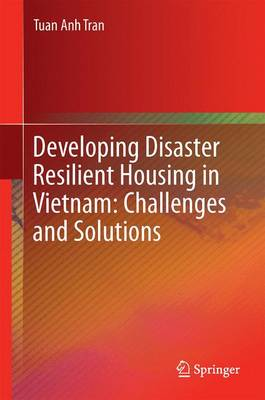 Developing Disaster Resilient Housing in Vietnam: Challenges and Solutions: 2016